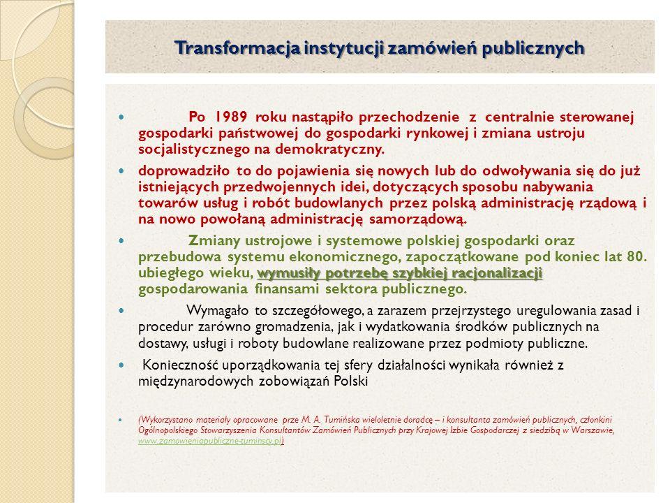 Transformacja instytucji zamówień publicznych Po 1989 roku nastąpiło przechodzenie z centralnie sterowanej gospodarki państwowej do gospodarki rynkowej i zmiana ustroju socjalistycznego na demokratyczny.