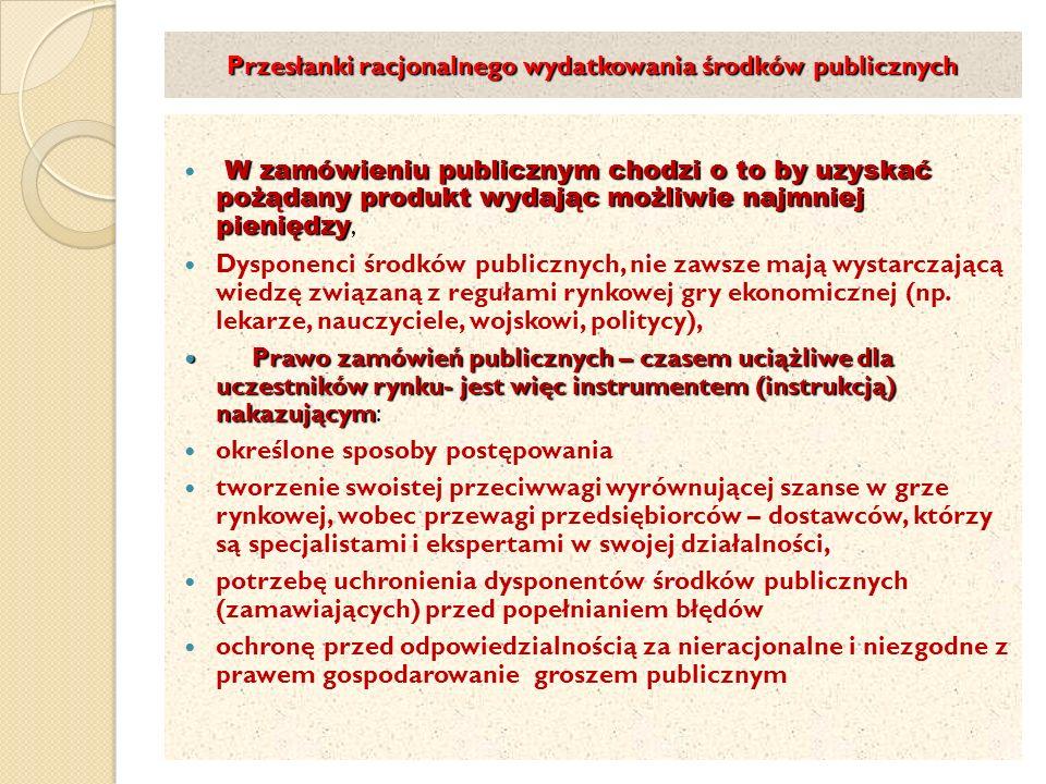 Przesłanki racjonalnego wydatkowania środków publicznych W zamówieniu publicznym chodzi o to by uzyskać pożądany produkt wydając możliwie najmniej pieniędzy W zamówieniu publicznym chodzi o to by uzyskać pożądany produkt wydając możliwie najmniej pieniędzy, Dysponenci środków publicznych, nie zawsze mają wystarczającą wiedzę związaną z regułami rynkowej gry ekonomicznej (np.