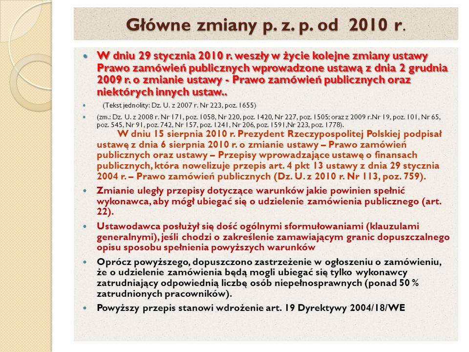Główne zmiany p. z. p. od 2010 r. W dniu 29 stycznia 2010 r. weszły w życie kolejne zmiany ustawy Prawo zamówień publicznych wprowadzone ustawą z dnia