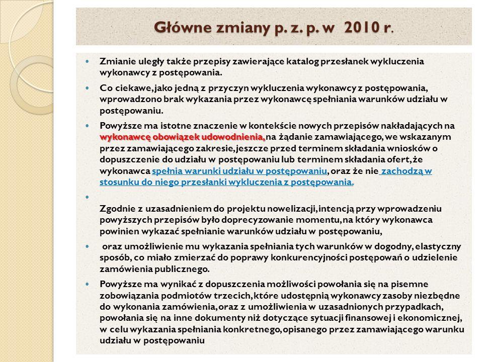 Główne zmiany p. z. p. w 2010 r. Zmianie uległy także przepisy zawierające katalog przesłanek wykluczenia wykonawcy z postępowania. Co ciekawe, jako j