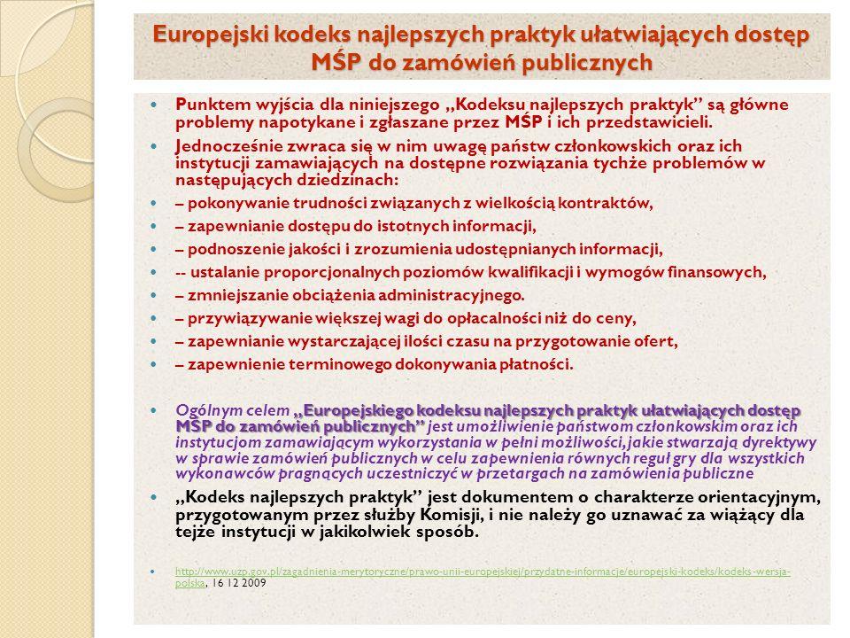 Europejski kodeks najlepszych praktyk ułatwiających dostęp MŚP do zamówień publicznych Punktem wyjścia dla niniejszego Kodeksu najlepszych praktyk są główne problemy napotykane i zgłaszane przez MŚP i ich przedstawicieli.