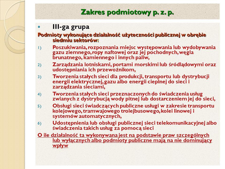 Zakres podmiotowy p. z. p. III-ga grupa III-ga grupa Podmioty wykonujące działalność użyteczności publicznej w obrębie siedmiu sektorów : 1) Poszukiwa