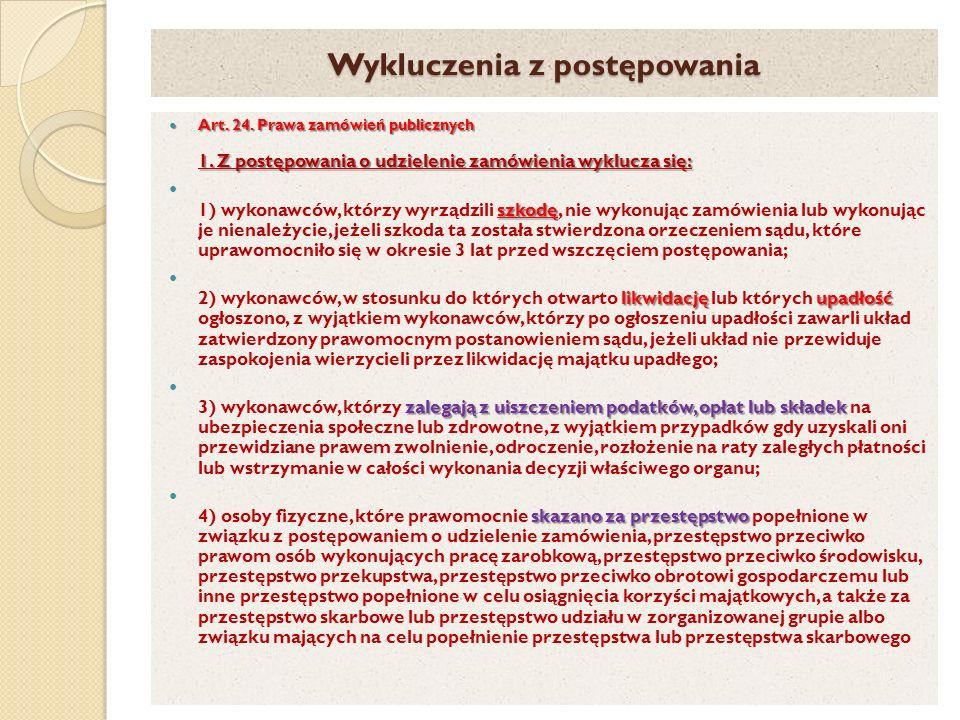 Wykluczenia z postępowania Art. 24. Prawa zamówień publicznych 1. Z postępowania o udzielenie zamówienia wyklucza się: Art. 24. Prawa zamówień publicz