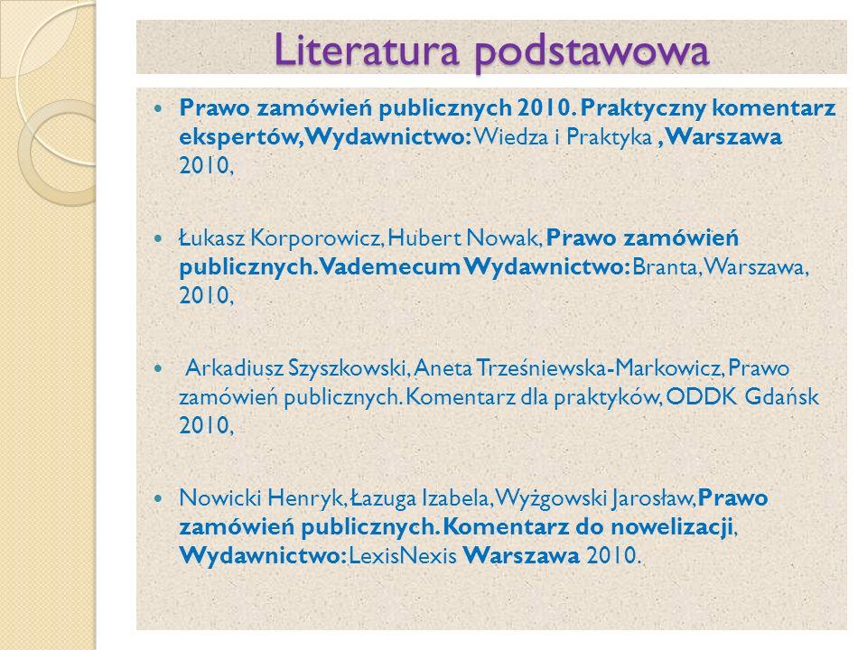 Literatura podstawowa Prawo zamówień publicznych 2010. Praktyczny komentarz ekspertów, Wydawnictwo: Wiedza i Praktyka, Warszawa 2010, Łukasz Korporowi