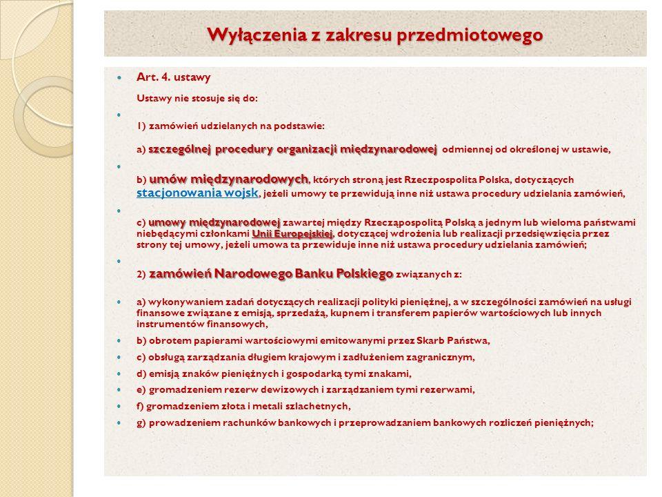 Wyłączenia z zakresu przedmiotowego Art. 4. ustawy Ustawy nie stosuje się do: szczególnej procedury organizacji międzynarodowej 1) zamówień udzielanyc