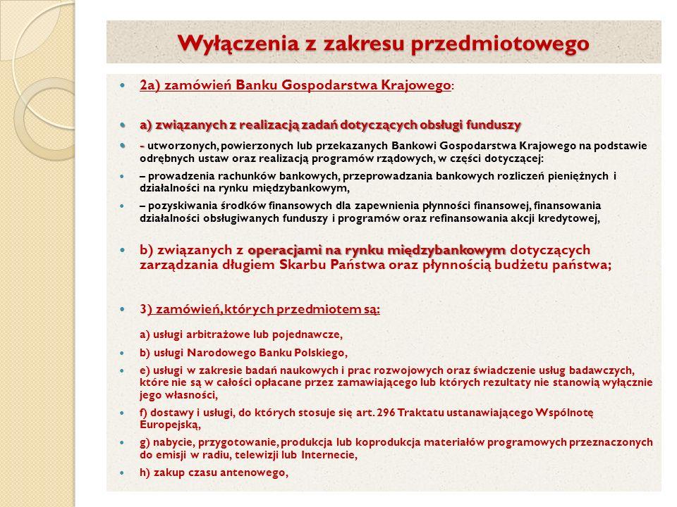 Wyłączenia z zakresu przedmiotowego 2a) zamówień Banku Gospodarstwa Krajowego : a) związanych z realizacją zadań dotyczących obsługi funduszy a) związ