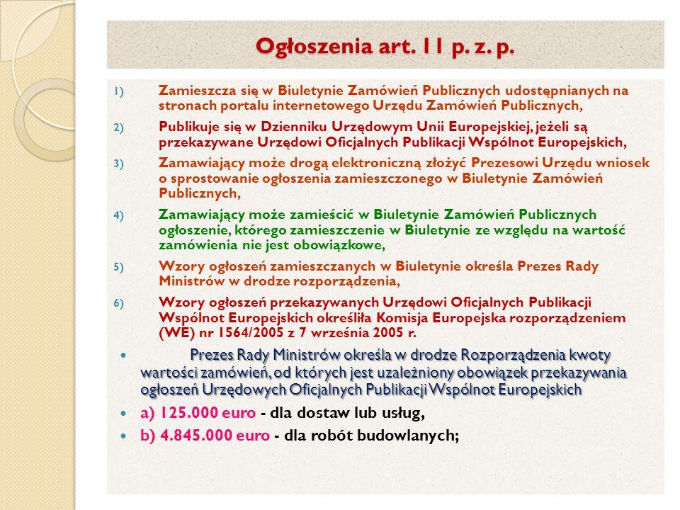 Ogłoszenia art. 11 p. z. p. 1) Zamieszcza się w Biuletynie Zamówień Publicznych udostępnianych na stronach portalu internetowego Urzędu Zamówień Publi