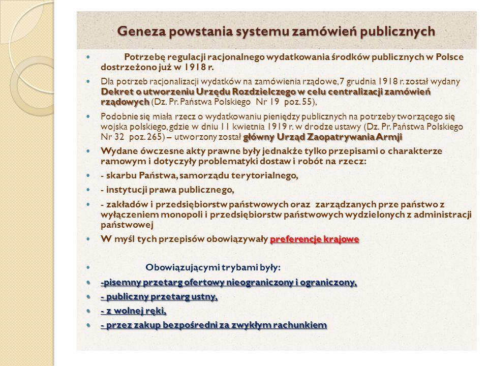 Geneza powstania systemu zamówień publicznych Potrzebę regulacji racjonalnego wydatkowania środków publicznych w Polsce dostrzeżono już w 1918 r.