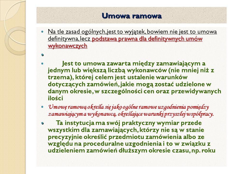 Umowa ramowa podstawa prawna dla definitywnych umów wykonawczych Na tle zasad ogólnych,jest to wyjątek, bowiem nie jest to umowa definitywna, lecz pod