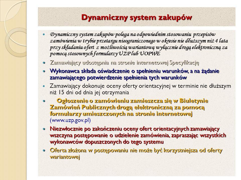 Dynamiczny system zakupów Dynamiczny system zakupów polega na odpowiednim stosowaniu przepisów zamówienia w trybie przetargu nieograniczonego w okresi
