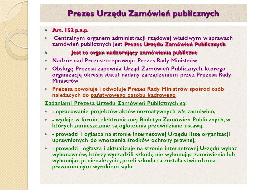 Prezes Urzędu Zamówień publicznych Art. 152 p.z.p. Art. 152 p.z.p. Prezes Urzędu Zamówień Publicznych Centralnym organem administracji rządowej właści