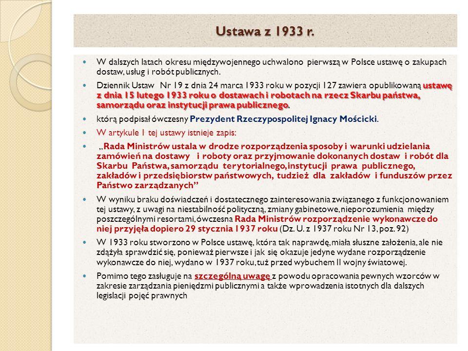 Ustawa z 1933 r. W dalszych latach okresu międzywojennego uchwalono pierwszą w Polsce ustawę o zakupach dostaw, usług i robót publicznych. ustawę z dn