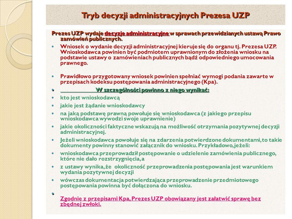 Tryb decyzji administracyjnych Prezesa UZP Prezes UZP wydaje decyzje administracyjne w sprawach przewidzianych ustawą Prawo zamówień publicznych.