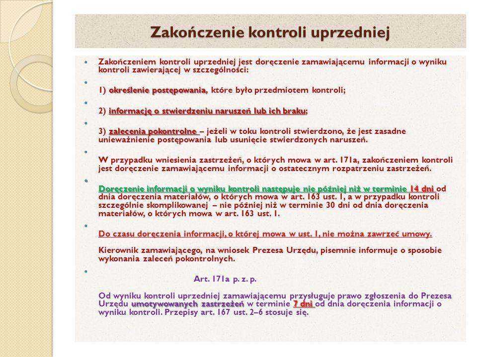 Zakończenie kontroli uprzedniej Zakończeniem kontroli uprzedniej jest doręczenie zamawiającemu informacji o wyniku kontroli zawierającej w szczególnoś