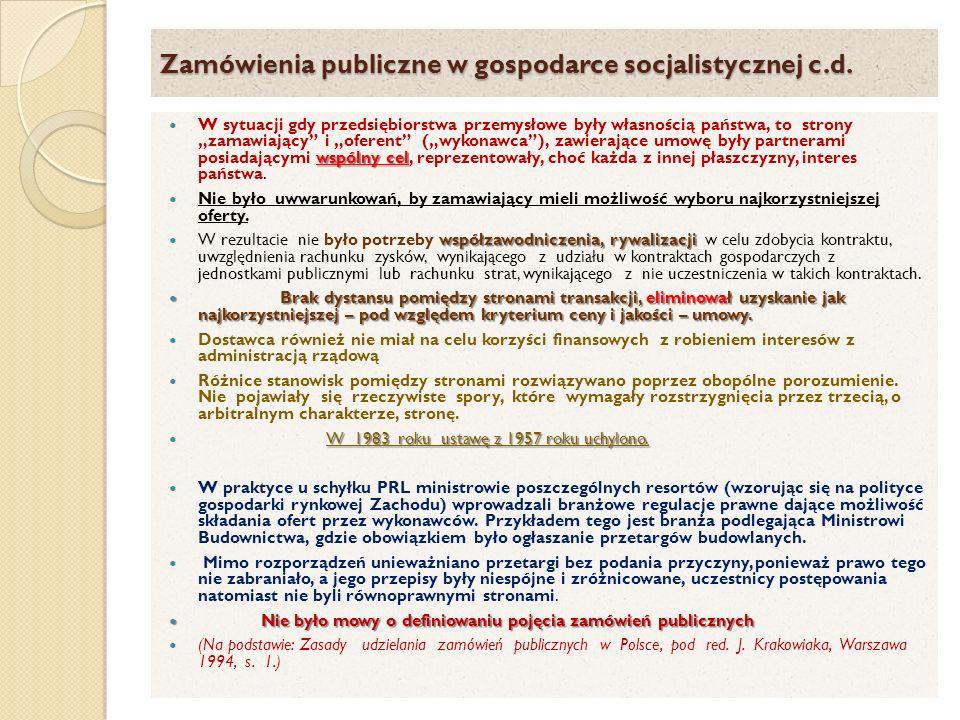Zamówienia publiczne w gospodarce socjalistycznej c.d. wspólny cel W sytuacji gdy przedsiębiorstwa przemysłowe były własnością państwa, to strony zama