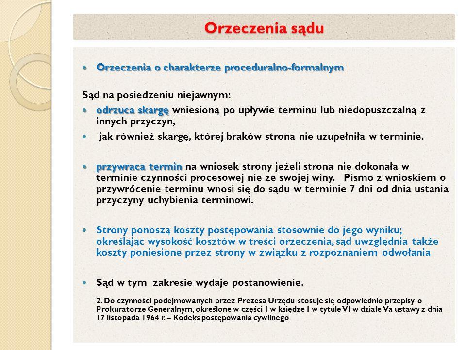 Orzeczenia sądu Orzeczenia o charakterze proceduralno-formalnym Orzeczenia o charakterze proceduralno-formalnym Sąd na posiedzeniu niejawnym: odrzuca