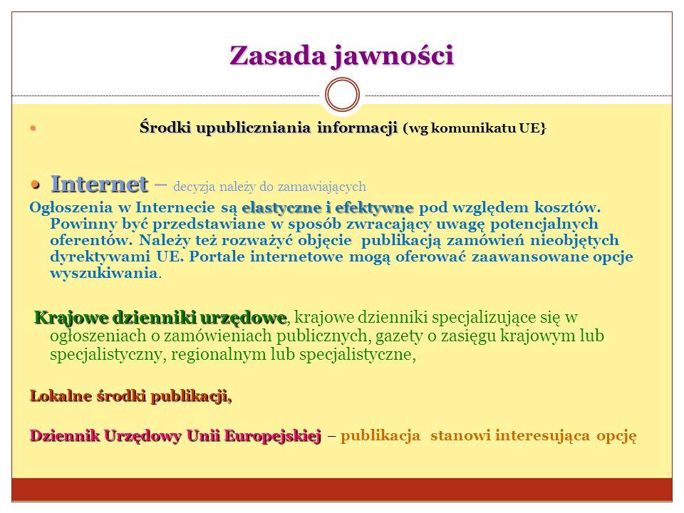 Zasada jawności Środkiupubliczniania informacji Środki upubliczniania informacji (wg komunikatu UE} Internet Internet – decyzja należy do zamawiającyc