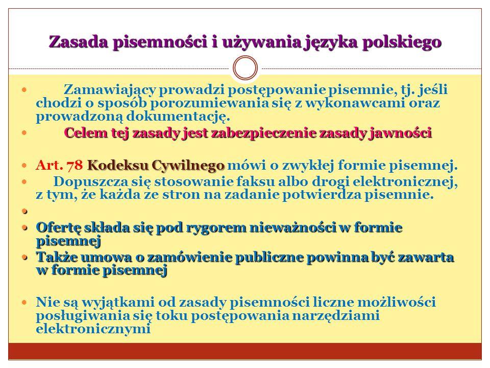 Zasada pisemności i używania języka polskiego Zamawiający prowadzi postępowanie pisemnie, tj. jeśli chodzi o sposób porozumiewania się z wykonawcami o