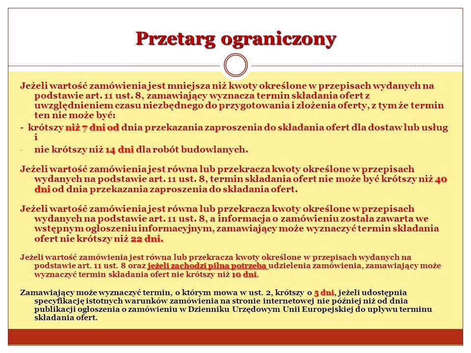 Przetarg ograniczony Jeżeli wartość zamówienia jest mniejsza niż kwoty określone w przepisach wydanych na podstawie art. 11 ust. 8, zamawiający wyznac