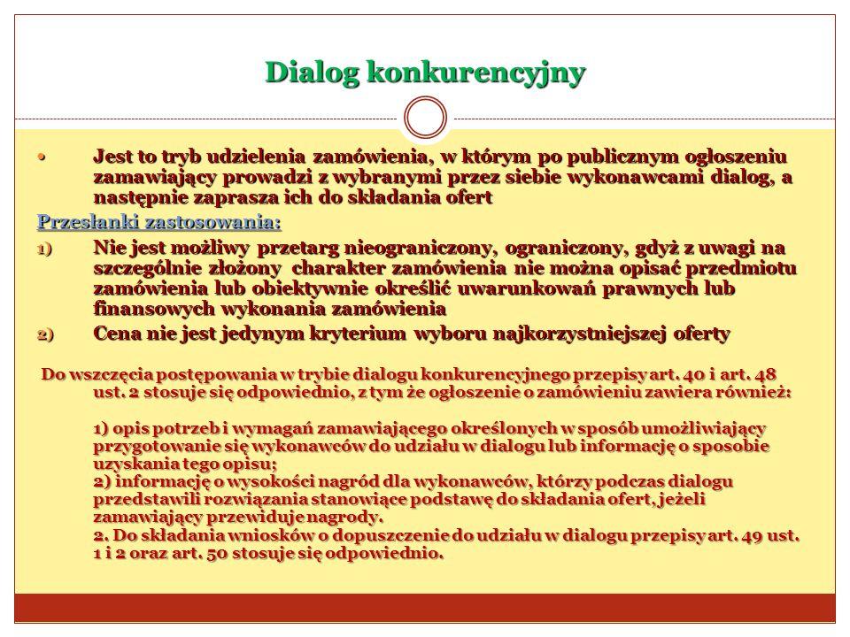 Dialog konkurencyjny Jest to tryb udzielenia zamówienia, w którym po publicznym ogłoszeniu zamawiający prowadzi z wybranymi przez siebie wykonawcami d