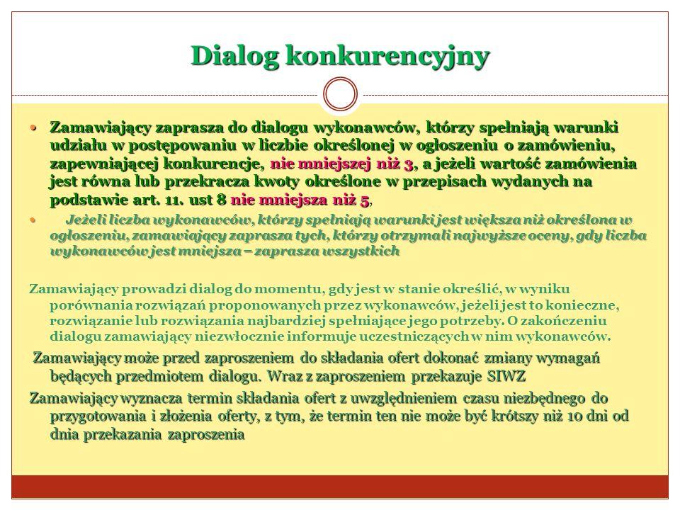 Dialog konkurencyjny Zamawiający zaprasza do dialogu wykonawców, którzy spełniają warunki udziału w postępowaniu w liczbie określonej w ogłoszeniu o z