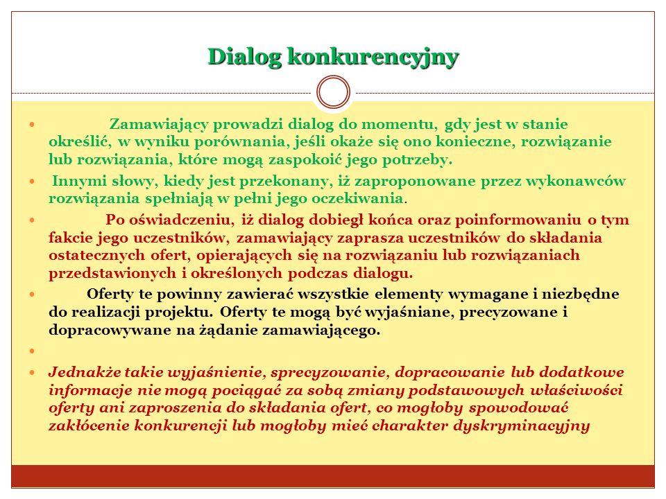 Dialog konkurencyjny Zamawiający prowadzi dialog do momentu, gdy jest w stanie określić, w wyniku porównania, jeśli okaże się ono konieczne, rozwiązan