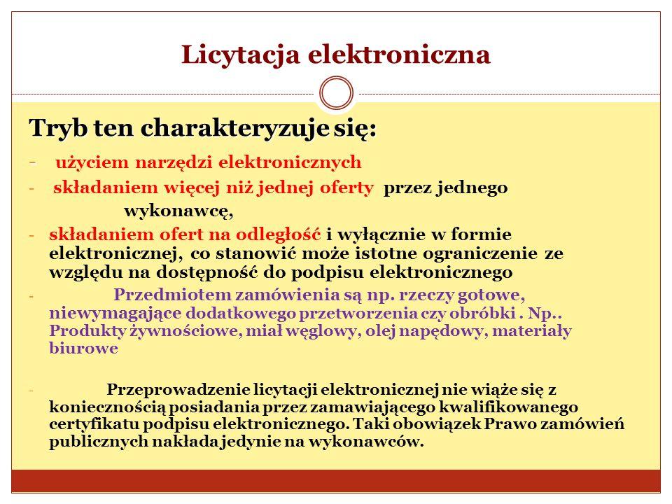 Licytacja elektroniczna Tryb ten charakteryzuje się: - - użyciem narzędzi elektronicznych - składaniem więcej niż jednej oferty przez jednego wykonawc