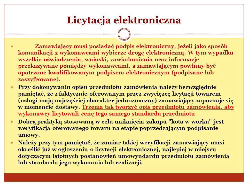 Licytacja elektroniczna Zamawiający musi posiadać podpis elektroniczny, jeżeli jako sposób komunikacji z wykonawcami wybierze drogę elektroniczną. W t