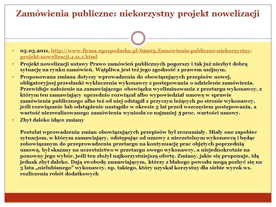 Zamówienia publiczne: niekorzystny projekt nowelizacji 03.03.2011, http://www.firma.egospodarka.pl/62903,Zamowienia-publiczne-niekorzystny- projekt-no