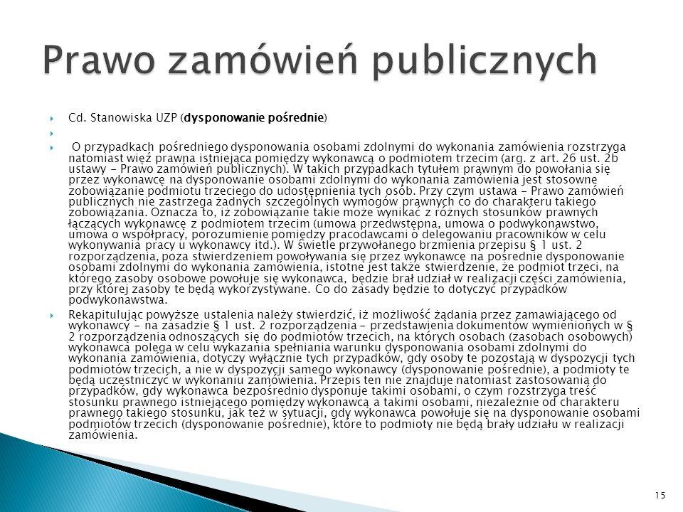 Cd. Stanowiska UZP (dysponowanie bezpośrednie) W tym miejscu należy wskazać, iż w myśl postanowienia art. 22 ust. 1 pkt 3 ustawy - Prawo zamówień publ