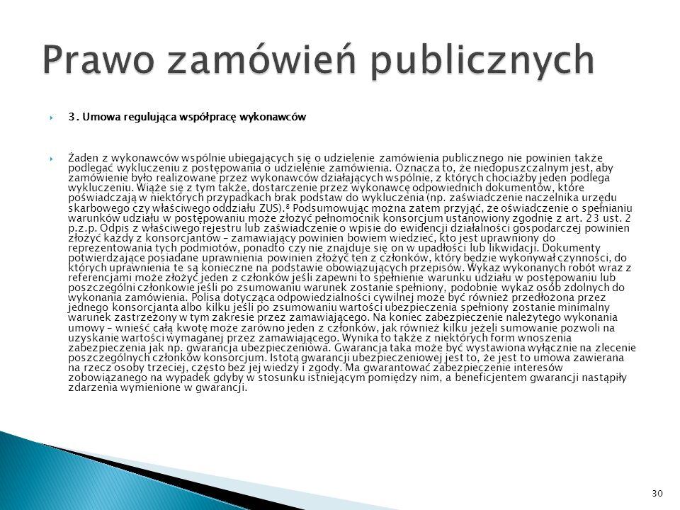 3. Umowa regulująca współpracę wykonawców Jeśli chodzi o warunki udziału w postępowaniu i związane z tym złożenie przez wykonawców odpowiednich dokume