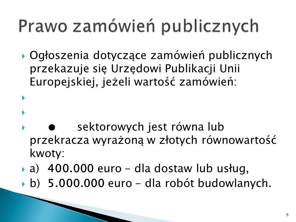 Ogłoszenia dotyczące zamówień publicznych przekazuje się Urzędowi Publikacji Unii Europejskiej, jeżeli wartość zamówień: udzielanych przez zamawiających innych niż określeni w § 1 pkt 1 rozporządzenia jest równa lub przekracza wyrażoną w złotych równowartość kwoty: a)200.000 euro - dla dostaw lub usług, b)5.000.000 euro - dla robót budowlanych.