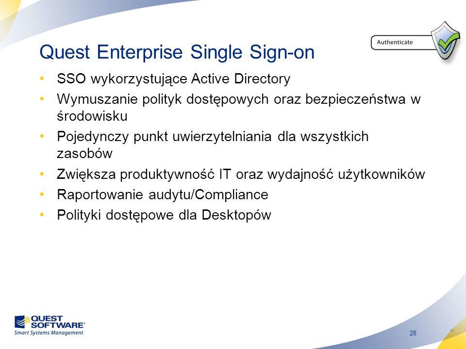 28 Quest Enterprise Single Sign-on SSO wykorzystujące Active Directory Wymuszanie polityk dostępowych oraz bezpieczeństwa w środowisku Pojedynczy punk
