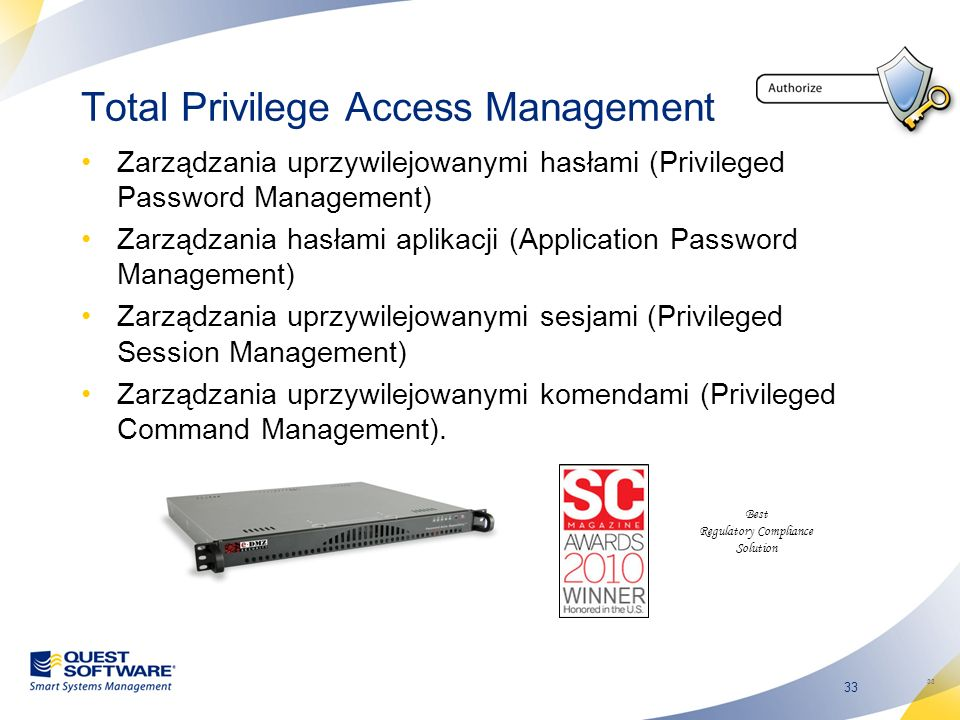 33 Total Privilege Access Management Zarządzania uprzywilejowanymi hasłami (Privileged Password Management) Zarządzania hasłami aplikacji (Application