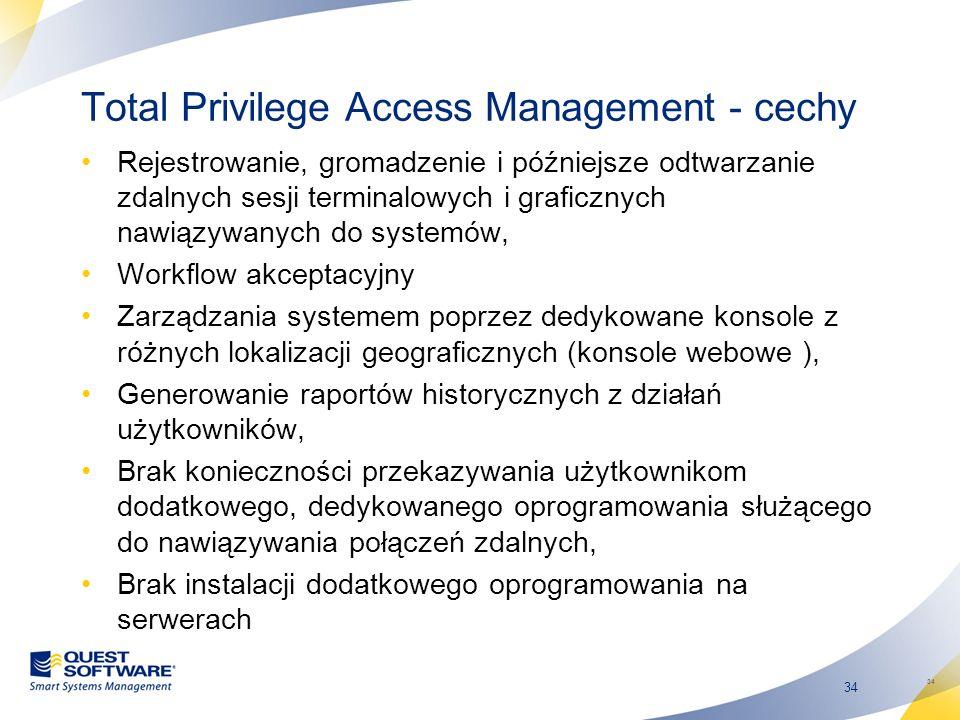 34 Total Privilege Access Management - cechy Rejestrowanie, gromadzenie i późniejsze odtwarzanie zdalnych sesji terminalowych i graficznych nawiązywan