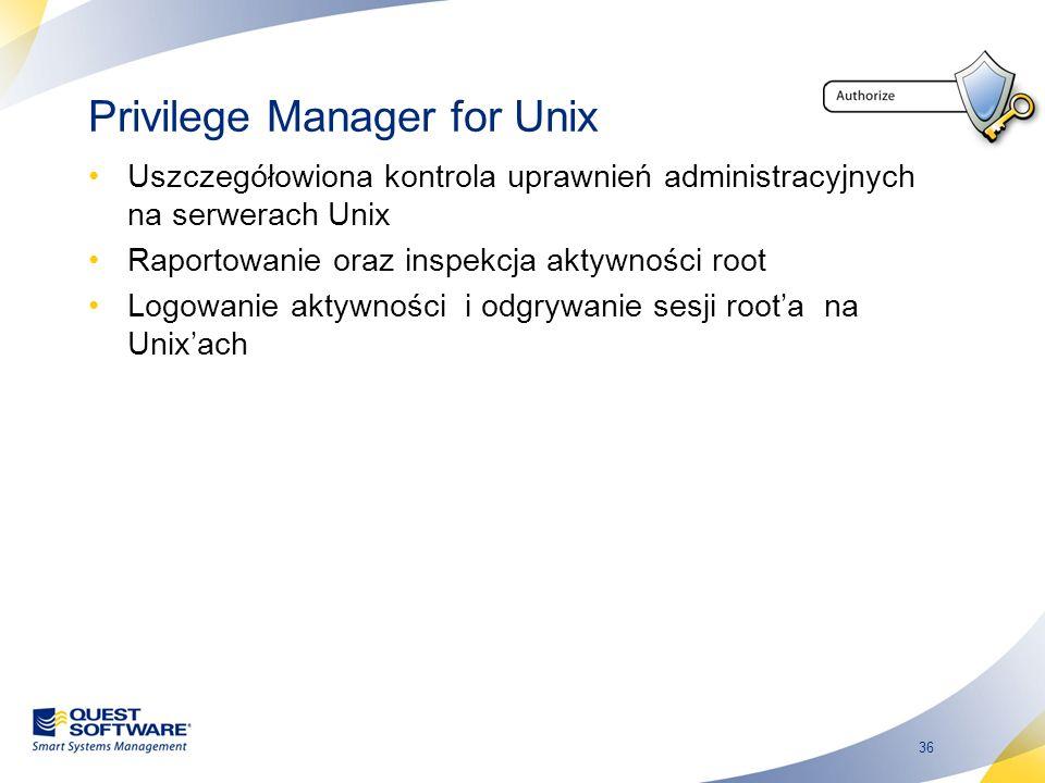 36 Privilege Manager for Unix Uszczegółowiona kontrola uprawnień administracyjnych na serwerach Unix Raportowanie oraz inspekcja aktywności root Logow
