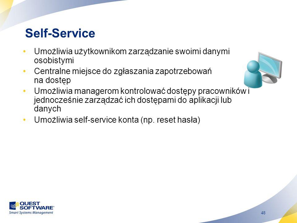 48 Self-Service Umożliwia użytkownikom zarządzanie swoimi danymi osobistymi Centralne miejsce do zgłaszania zapotrzebowań na dostęp Umożliwia managero