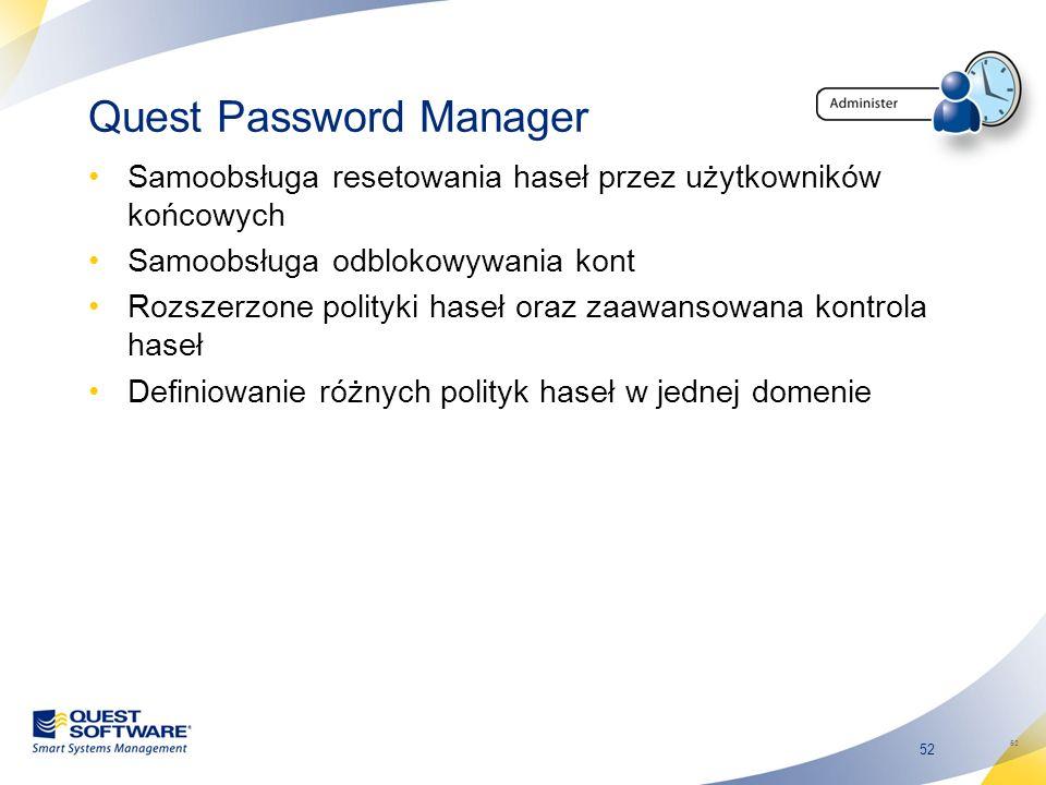 52 Quest Password Manager Samoobsługa resetowania haseł przez użytkowników końcowych Samoobsługa odblokowywania kont Rozszerzone polityki haseł oraz z