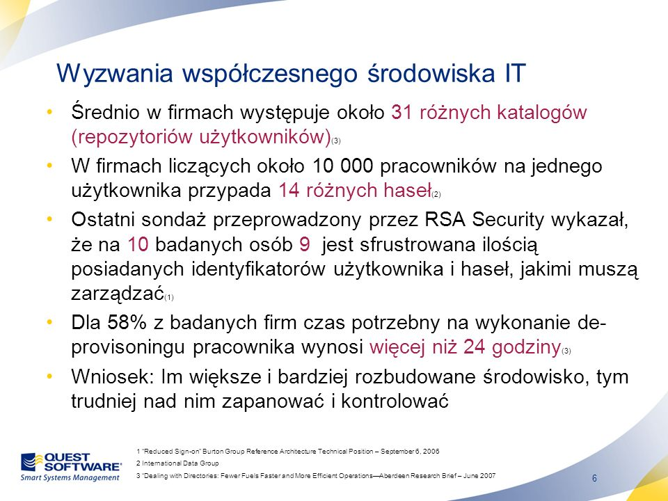 6 Wyzwania współczesnego środowiska IT Średnio w firmach występuje około 31 różnych katalogów (repozytoriów użytkowników) (3) W firmach liczących okoł