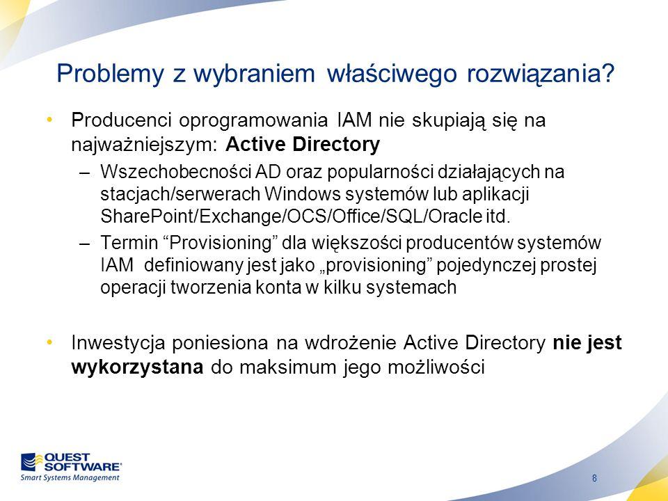 8 Problemy z wybraniem właściwego rozwiązania? Producenci oprogramowania IAM nie skupiają się na najważniejszym: Active Directory –Wszechobecności AD