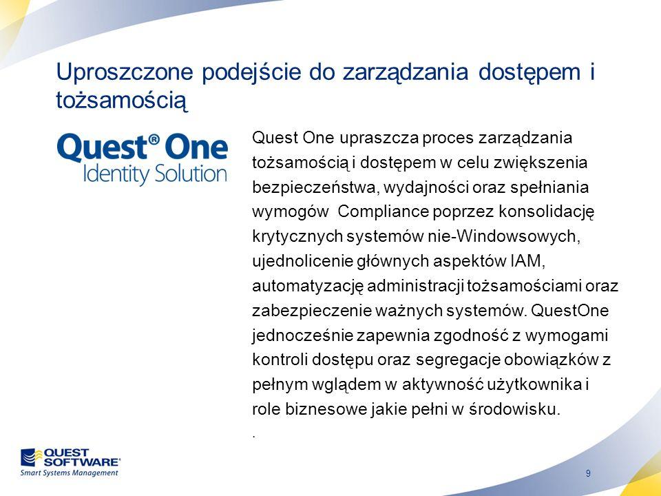 9 Uproszczone podejście do zarządzania dostępem i tożsamością Quest One upraszcza proces zarządzania tożsamością i dostępem w celu zwiększenia bezpiec