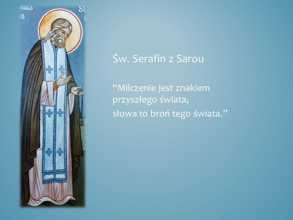 Św. Serafin z Sarou Milczenie jest znakiem przyszłego świata, słowa to broń tego świata.