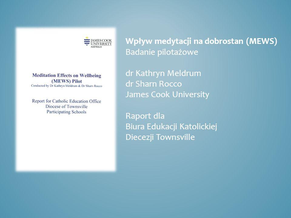 Wpływ medytacji na dobrostan (MEWS) Badanie pilotażowe dr Kathryn Meldrum dr Sharn Rocco James Cook University Raport dla Biura Edukacji Katolickiej D