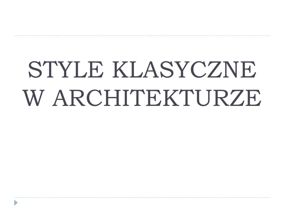 STYLE KLASYCZNE W ARCHITEKTURZE