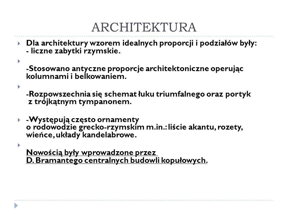ARCHITEKTURA Dla architektury wzorem idealnych proporcji i podziałów były: - liczne zabytki rzymskie. -Stosowano antyczne proporcje architektoniczne o