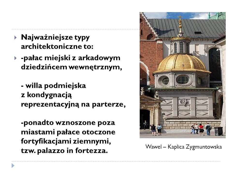 Najważniejsze typy architektoniczne to: -pałac miejski z arkadowym dziedzińcem wewnętrznym, - willa podmiejska z kondygnacją reprezentacyjną na parter