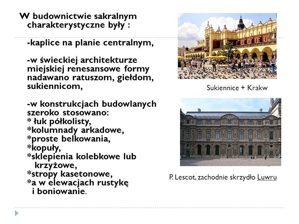 W budownictwie sakralnym charakterystyczne były : -kaplice na planie centralnym, -w świeckiej architekturze miejskiej renesansowe formy nadawano ratus