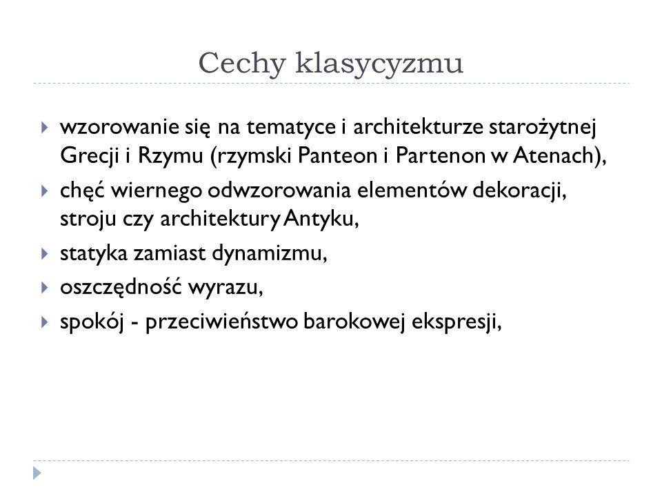 Cechy klasycyzmu wzorowanie się na tematyce i architekturze starożytnej Grecji i Rzymu (rzymski Panteon i Partenon w Atenach), chęć wiernego odwzorowa