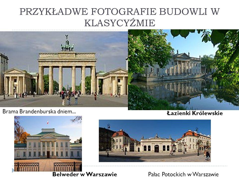 PRZYKŁADWE FOTOGRAFIE BUDOWLI W KLASYCYŹMIE Brama Brandenburska dniem... Łazienki Królewskie Belweder w WarszawiePałac Potockich w Warszawie