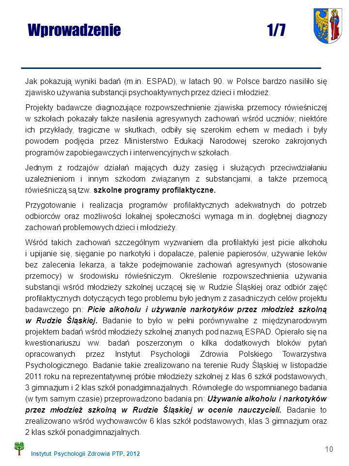 Instytut Psychologii Zdrowia PTP, 2012 Jak pokazują wyniki badań (m.in. ESPAD), w latach 90. w Polsce bardzo nasiliło się zjawisko używania substancji
